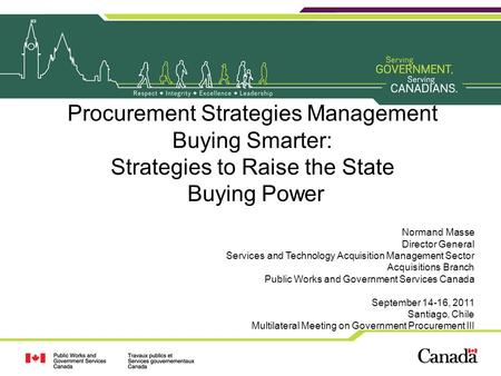 Procurement Strategies Management Buying Smarter: Strategies to Raise the State Buying Power Normand Masse Director General Services and Technology Acquisition.