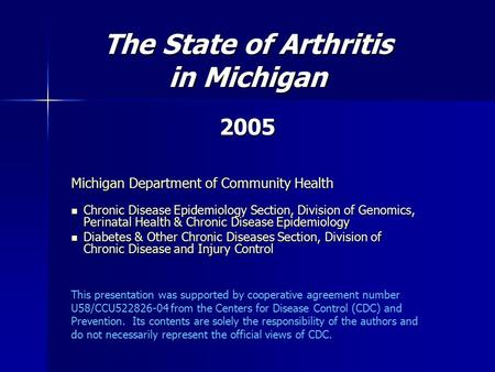 The State of Arthritis in Michigan 2005 Michigan Department of Community Health Chronic Disease Epidemiology Section, Division of Genomics, Perinatal.