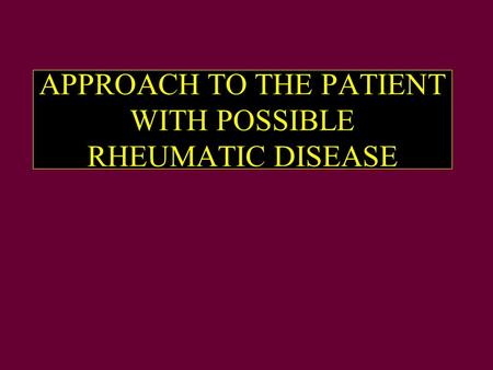 APPROACH TO THE PATIENT WITH POSSIBLE RHEUMATIC DISEASE.