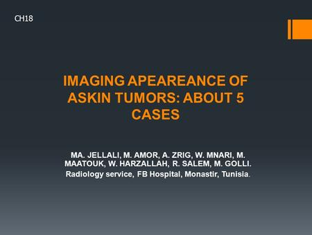 IMAGING APEAREANCE OF ASKIN TUMORS: ABOUT 5 CASES MA. JELLALI, M. AMOR, A. ZRIG, W. MNARI, M. MAATOUK, W. HARZALLAH, R. SALEM, M. GOLLI. Radiology service,