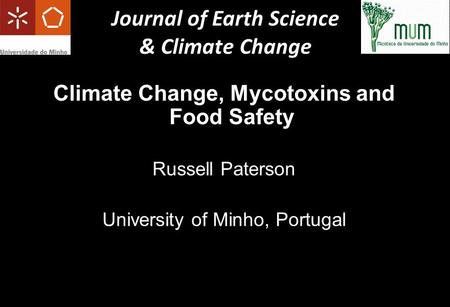 Climate Change, Mycotoxins and Food Safety Russell Paterson University of Minho, Portugal Journal of Earth Science & Climate Change.
