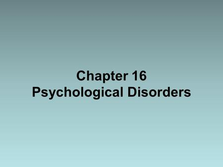 Chapter 16 Psychological Disorders. Quiz 1.Social nonconformity is the failure to conform to societal norms or the usual minimum standards for social.