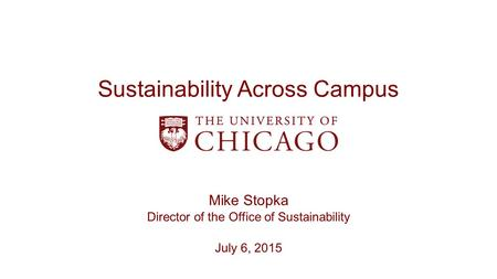 Sustainability Across Campus Mike Stopka Director of the Office of Sustainability July 6, 2015.