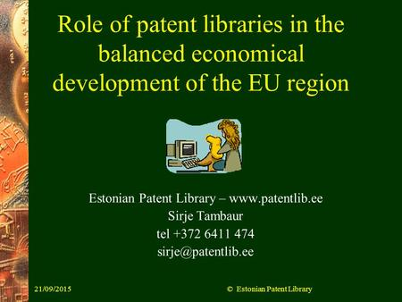 21/09/2015© Estonian Patent Library Role of patent libraries in the balanced economical development of the EU region Estonian Patent Library – www.patentlib.ee.