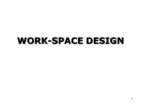 WORK-SPACE DESIGN 1. We will cover: - - Introduction - - Anthropometry - - Static Dimensions - - Dynamic (Functional) Dimensions - - General Discussion.