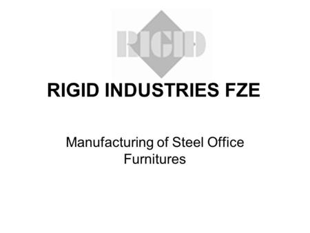 RIGID INDUSTRIES FZE Manufacturing of Steel Office Furnitures.