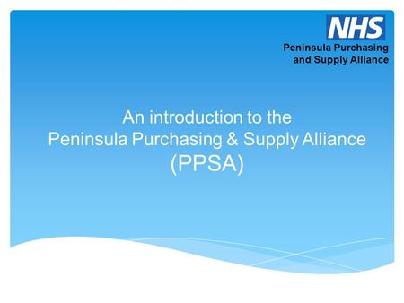 Peninsula Purchasing and Supply Alliance An introduction to the Peninsula Purchasing & Supply Alliance (PPSA)