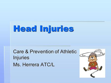 Head Injuries Care & Prevention of Athletic Injuries Ms. Herrera ATC/L.