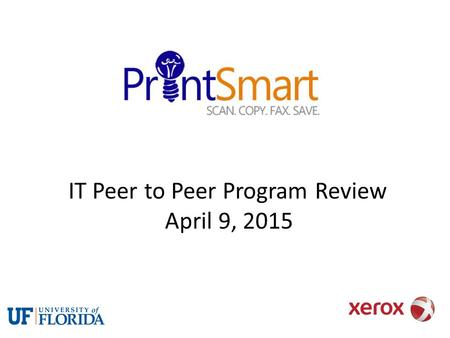 IT Peer to Peer Program Review April 9, 2015. What is PrintSmart? New contract includes use of equipment, maintenance & supplies (except paper) Program.