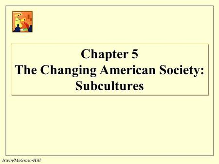 Irwin/McGraw-Hill Chapter 5 The Changing American Society: Subcultures.