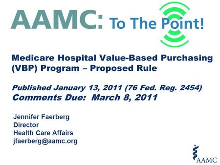 Jennifer Faerberg Director Health Care Affairs Medicare Hospital Value-Based Purchasing (VBP) Program – Proposed Rule Published January.
