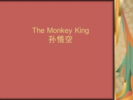 The Monkey King 孙悟空. The History of Monkey King The Monkey King is the main character of a popular novel from China called Journey to the West. In the.