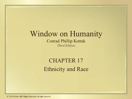© 2008 McGraw-Hill Higher Education. All right reserved. Window on Humanity Conrad Phillip Kottak Third Edition CHAPTER 17 Ethnicity and Race.