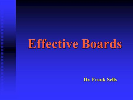 Effective Boards Dr. Frank Sells. Effective Boards 1.Establish the mission of the college. 2. Approve the goals and objectives of the college. 3.Select.