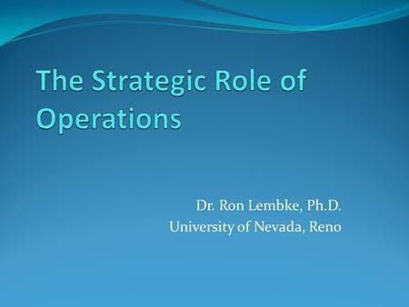 Dr. Ron Lembke, Ph.D. University of Nevada, Reno.