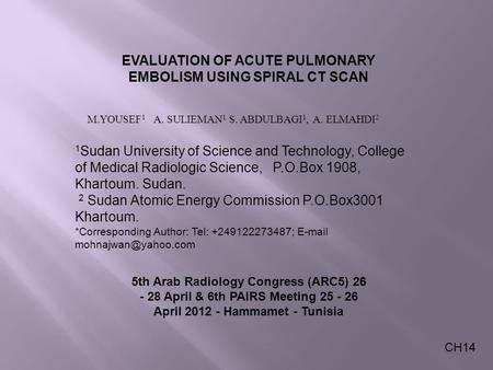 EVALUATION OF ACUTE PULMONARY EMBOLISM USING SPIRAL CT SCAN 1 Sudan University of Science and Technology, College of Medical Radiologic Science, P.O.Box.