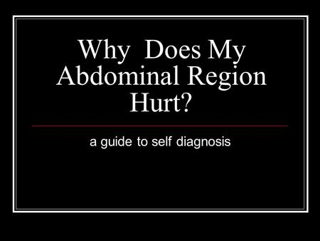 Why Does My Abdominal Region Hurt? a guide to self diagnosis.
