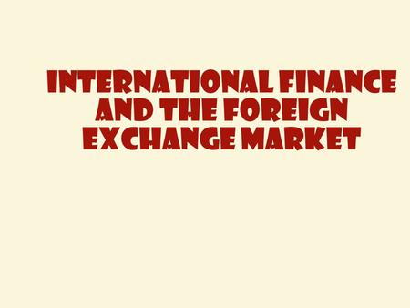 International Finance and the Foreign Exchange Market.