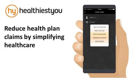 Reduce health plan claims by simplifying healthcare.