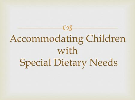  Accommodating Children with Special Dietary Needs.