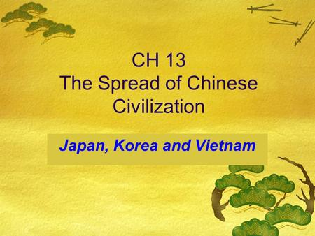 CH 13 The Spread of Chinese Civilization Japan, Korea and Vietnam.