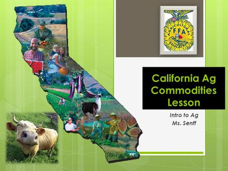 California Ag Commodities Lesson Intro to Ag Ms. Senff.