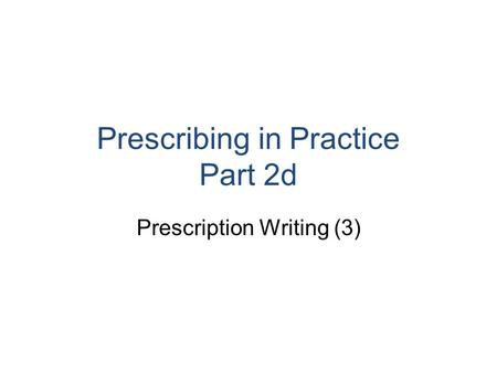 Prescribing in Practice Part 2d Prescription Writing (3)