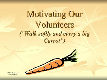 "Motivating Our Volunteers (""Walk softly and carry a big Carrot"") MWB Neil Neddermeyer www.cinosam.net."