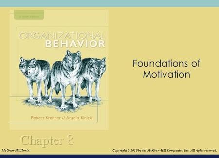 © 2008The McGraw-Hill Companies, Inc. All rights reserved. Foundations of Motivation Copyright © 2010 by the McGraw-Hill Companies, Inc. All rights reserved.McGraw-Hill/Irwin.