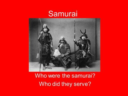 Who were the samurai? Who did they serve?