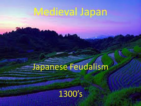 Medieval Japan Japanese Feudalism 1300's. Essential Standards 6.C.1 Explain how the behaviors and practices of individuals and groups influenced societies,