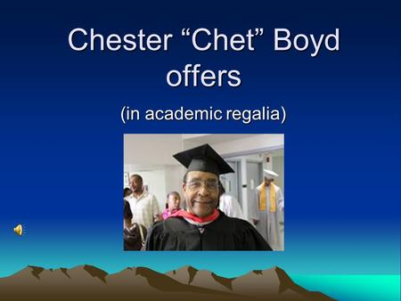 "Chester ""Chet"" Boyd offers (in academic regalia) (in academic regalia)"