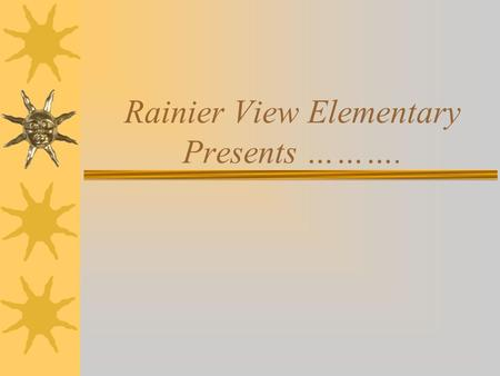 Rainier View Elementary Presents ……….. Presented By:  Regina Carter  Dr. Margery Ginsberg  Molly Smith  Cathy Thompson  Sahnica Washington.