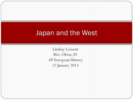 Lindsay Lemont Mrs. Olson, 01 AP European History 22 January 2013 Japan and the West.
