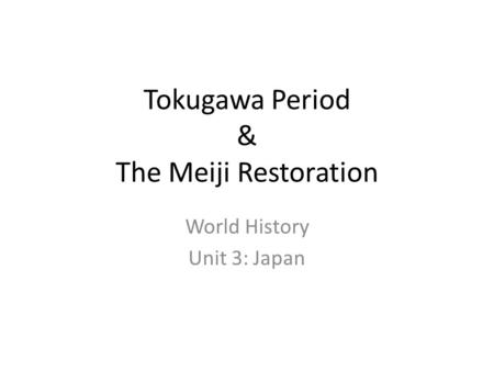 Tokugawa Period & The Meiji Restoration World History Unit 3: Japan.