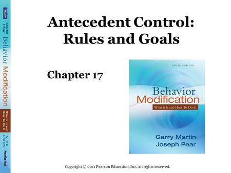 Copyright © 2011 Pearson Education, Inc. All rights reserved. Antecedent Control: Rules and Goals Chapter 17.