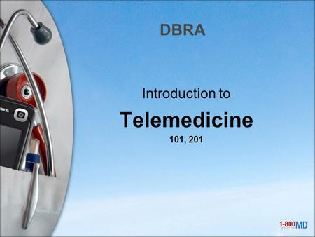 DBRA Introduction to Telemedicine 101, 201. What is Telemedicine? Telemedicine is the use of medical information exchanged from one site to another via.
