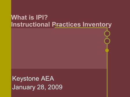 What is IPI? Instructional Practices Inventory Keystone AEA January 28, 2009.