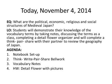 Today, November 4, 2014 EQ: What are the political, economic, religious and social structures of Medieval Japan? LO: Students will demonstrate their knowledge.