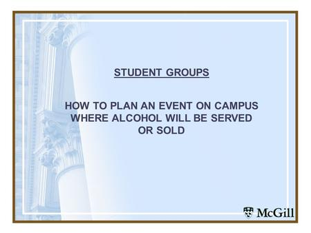 STUDENT GROUPS HOW TO PLAN AN EVENT ON CAMPUS WHERE ALCOHOL WILL BE SERVED OR SOLD.