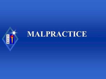 MALPRACTICE. Society for Academic Emergency Medicine Law u Common, Statutory, Administrative u Federal & State u Civil & Criminal.