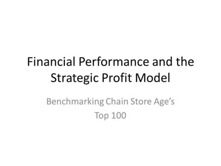 Financial Performance and the Strategic Profit Model Benchmarking Chain Store Age's Top 100.