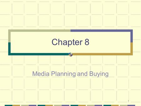 1 Chapter 8 Media Planning and Buying. 2 Learning Objectives Learn about major decisions involved in media planning. Understand fundamental terms of media.