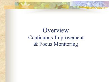 Overview Continuous Improvement & Focus Monitoring.