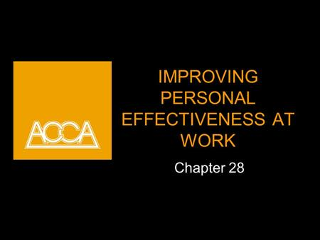 IMPROVING PERSONAL EFFECTIVENESS AT WORK Chapter 28.