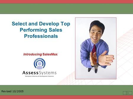 Select and Develop Top Performing Sales Professionals Introducing SalesMax Revised 10/2005.