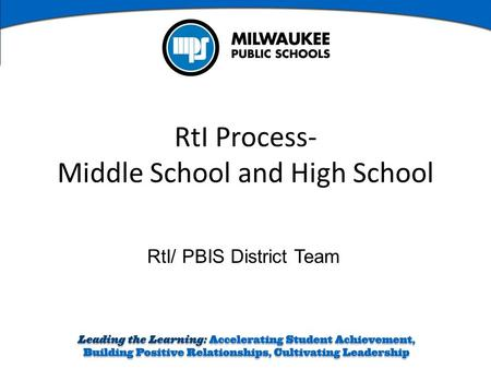 RtI/ PBIS District Team RtI Process- Middle School and High School.