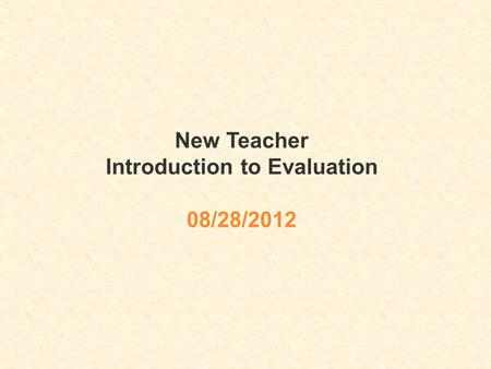 New Teacher Introduction to Evaluation 08/28/2012.