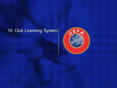 10. Club Licensing System. UEFA Women's Football Committee, 28.02.2008 page 2 Club Licensing System - Survey  Survey to find out actual situation with.