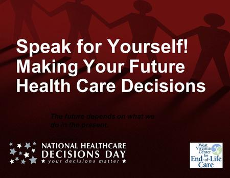 Speak for Yourself! Making Your Future Health Care Decisions